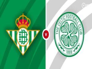 Nhận định tỷ lệ Real Betis vs Celtic, 23h45 ngày 16/4 – Europa League